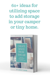 Create Space From Thin Air: Tips and Tricks for Organizing Your Camper, RV, or Trailer. Filled with color photographs of numerous RV organization ideas.