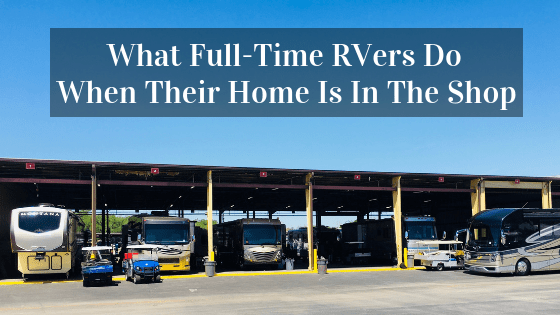 Learn what full-time RVers do when their home is in the shop. Tips and ideas include where to stay and how to pay for it during major RV Repairs.