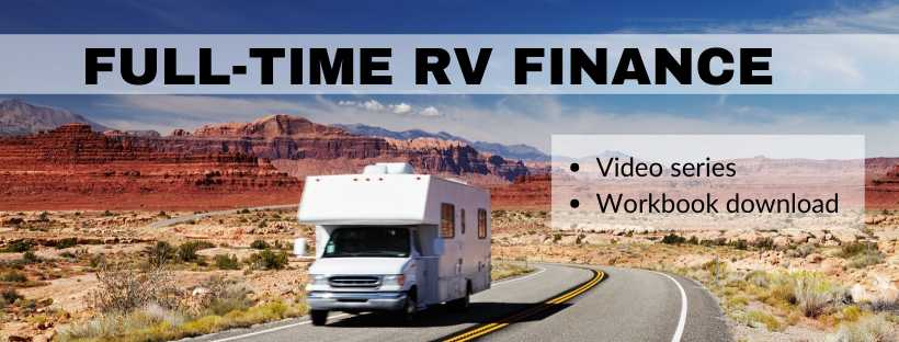 Register for the Full-Time Finance Program. 4 Modules of 4 lessons each will help you build a personalized financial strategy, create your full-time RV budget, make sensible purchasing decisions and more.